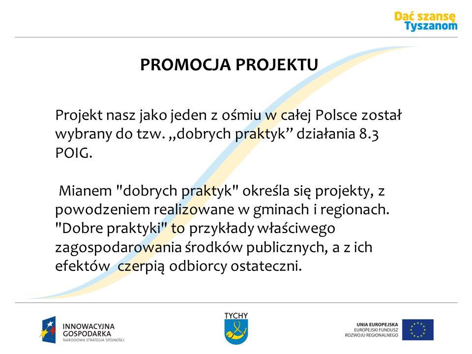 """PROMOCJA PROJEKTU Projekt nasz jako jeden z ośmiu w całej Polsce został wybrany do tzw. """"dobrych praktyk działania 8.3 POIG."""