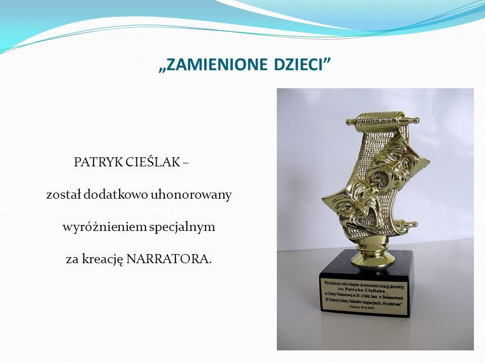 """""""ZAMIENIONE DZIECI PATRYK CIEŚLAK – został dodatkowo uhonorowany wyróżnieniem specjalnym za kreację NARRATORA."""