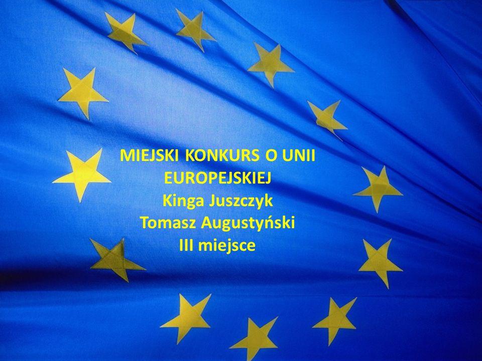 MIEJSKI KONKURS O UNII EUROPEJSKIEJ Kinga Juszczyk Tomasz Augustyński III miejsce
