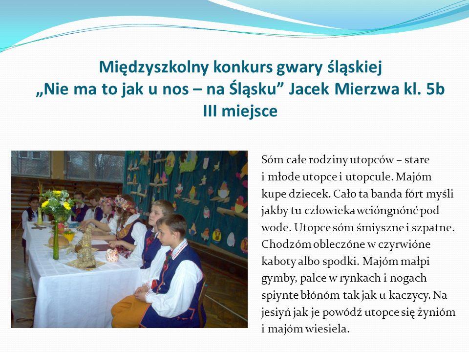"""Międzyszkolny konkurs gwary śląskiej """"Nie ma to jak u nos – na Śląsku Jacek Mierzwa kl. 5b III miejsce"""
