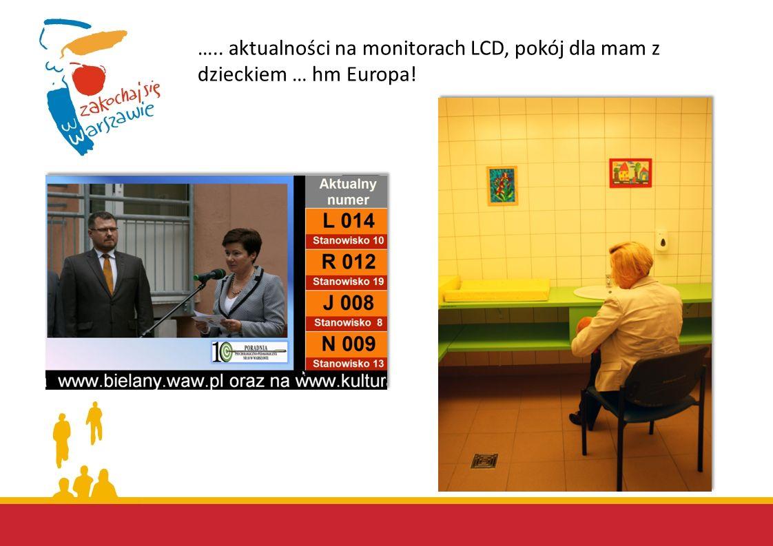 ….. aktualności na monitorach LCD, pokój dla mam z dzieckiem … hm Europa!