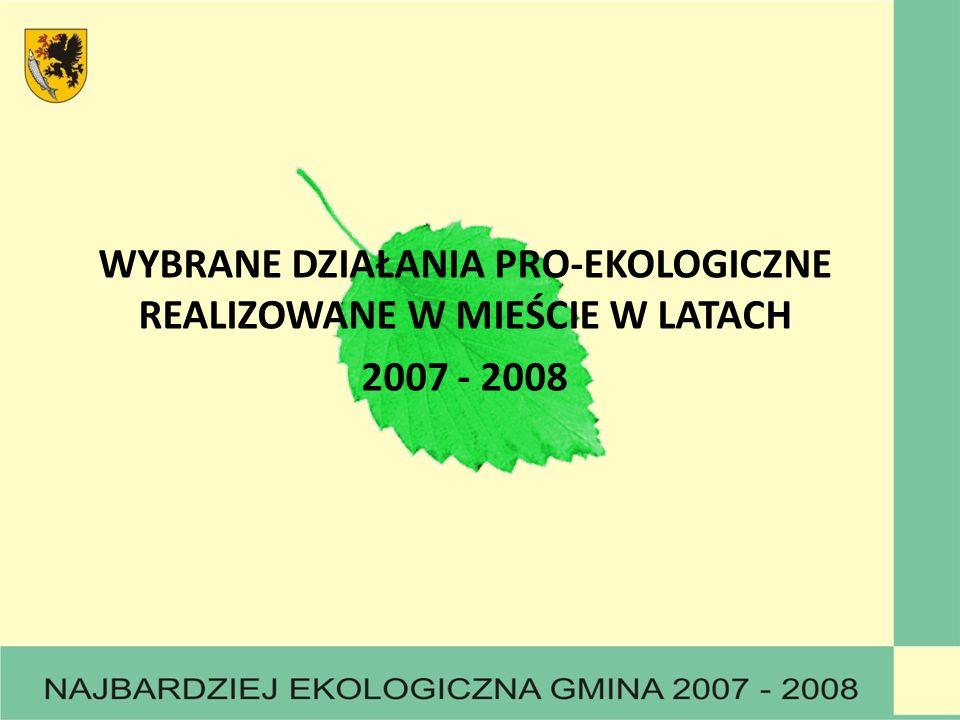 WYBRANE DZIAŁANIA PRO-EKOLOGICZNE REALIZOWANE W MIEŚCIE W LATACH 2007 - 2008