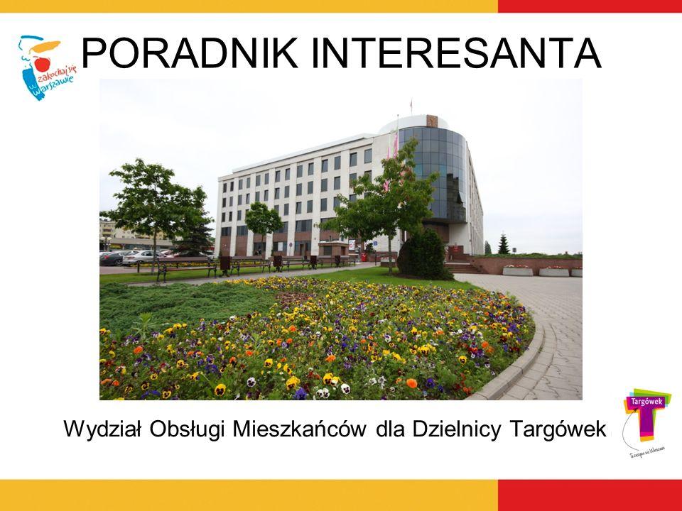 PORADNIK INTERESANTA Wydział Obsługi Mieszkańców dla Dzielnicy Targówek