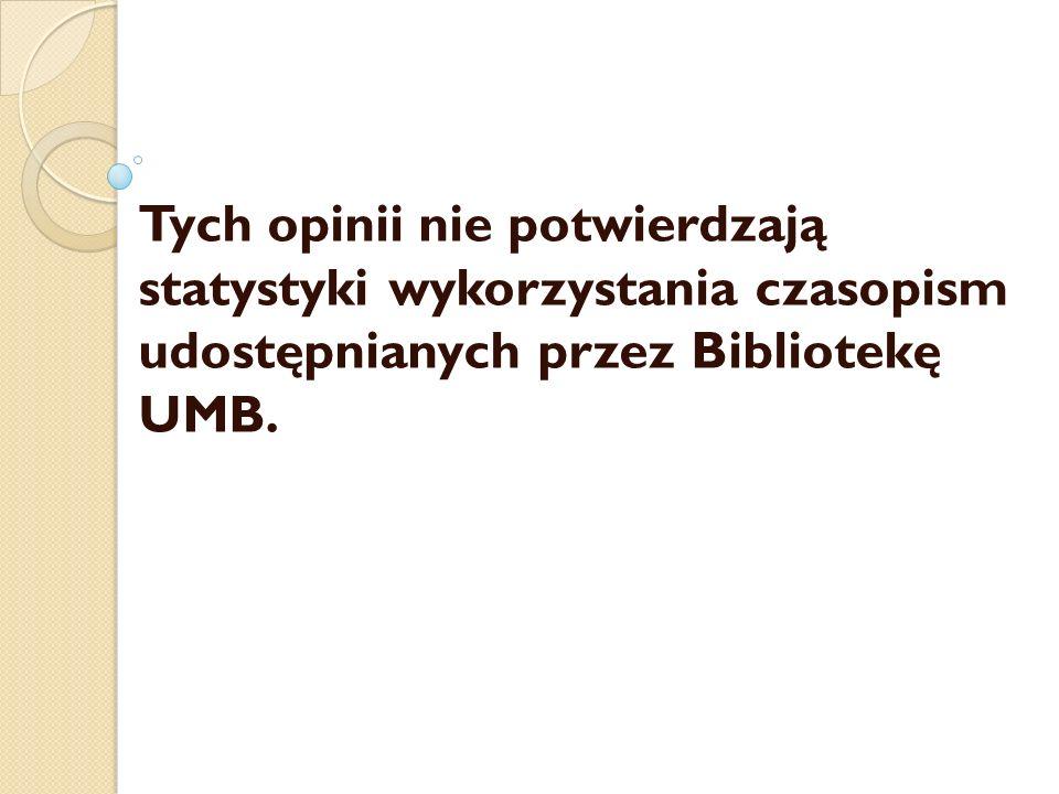 Tych opinii nie potwierdzają statystyki wykorzystania czasopism udostępnianych przez Bibliotekę UMB.