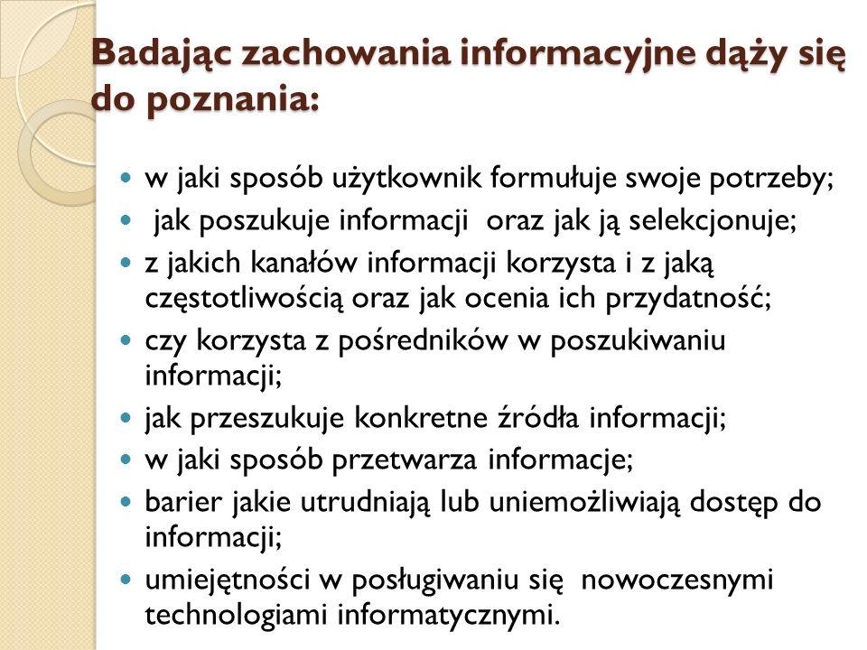 Badając zachowania informacyjne dąży się do poznania: