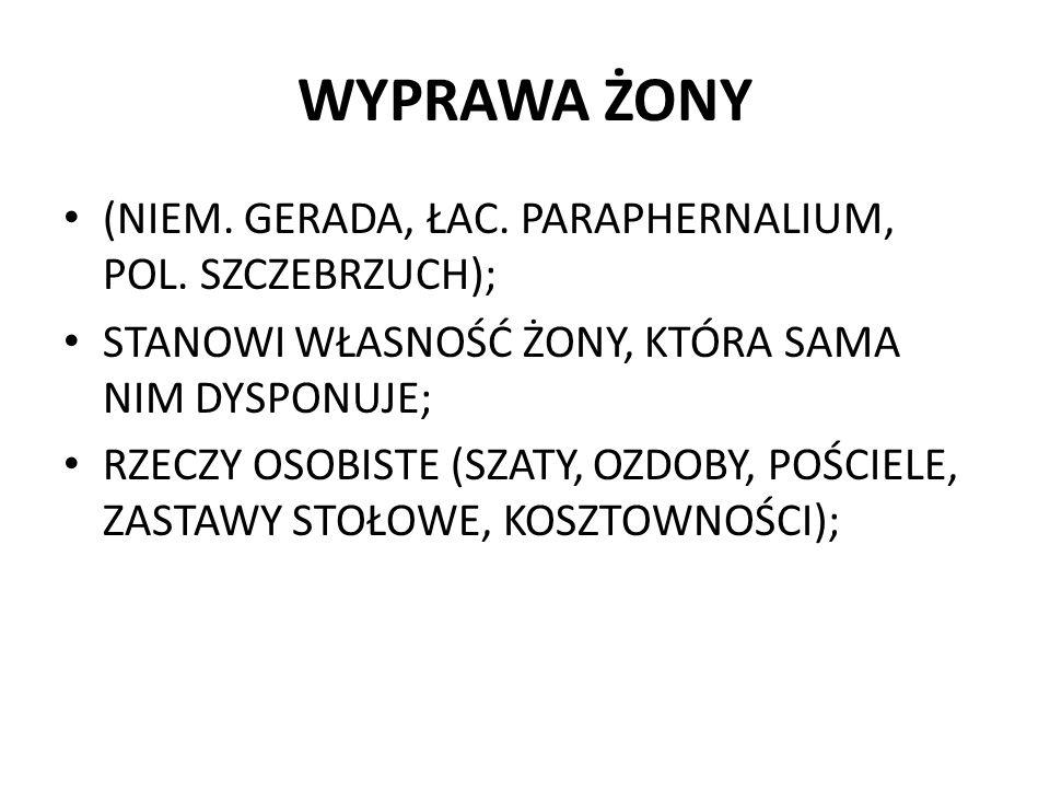 WYPRAWA ŻONY (NIEM. GERADA, ŁAC. PARAPHERNALIUM, POL. SZCZEBRZUCH);