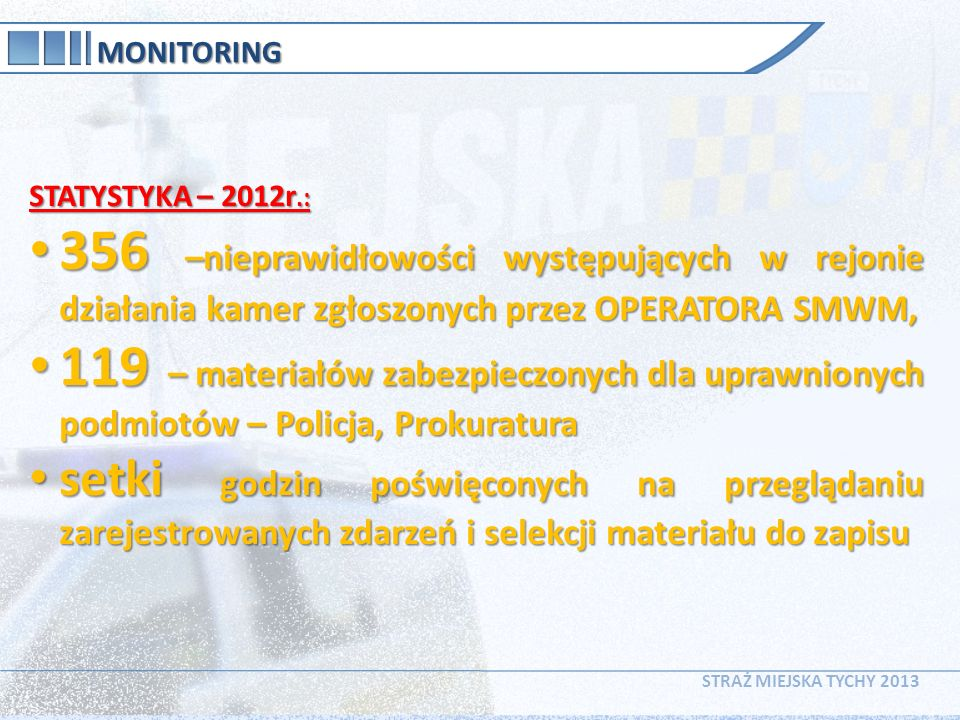 MONITORING STATYSTYKA – 2012r.: 356 –nieprawidłowości występujących w rejonie działania kamer zgłoszonych przez OPERATORA SMWM,