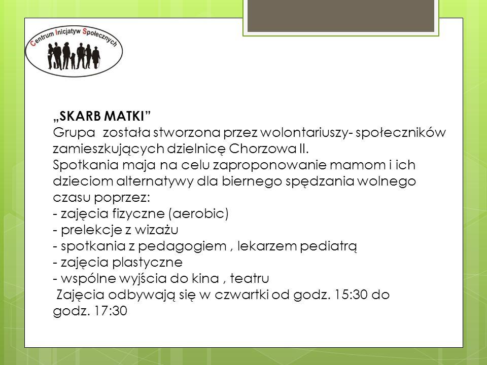 """""""SKARB MATKI Grupa została stworzona przez wolontariuszy- społeczników zamieszkujących dzielnicę Chorzowa II."""