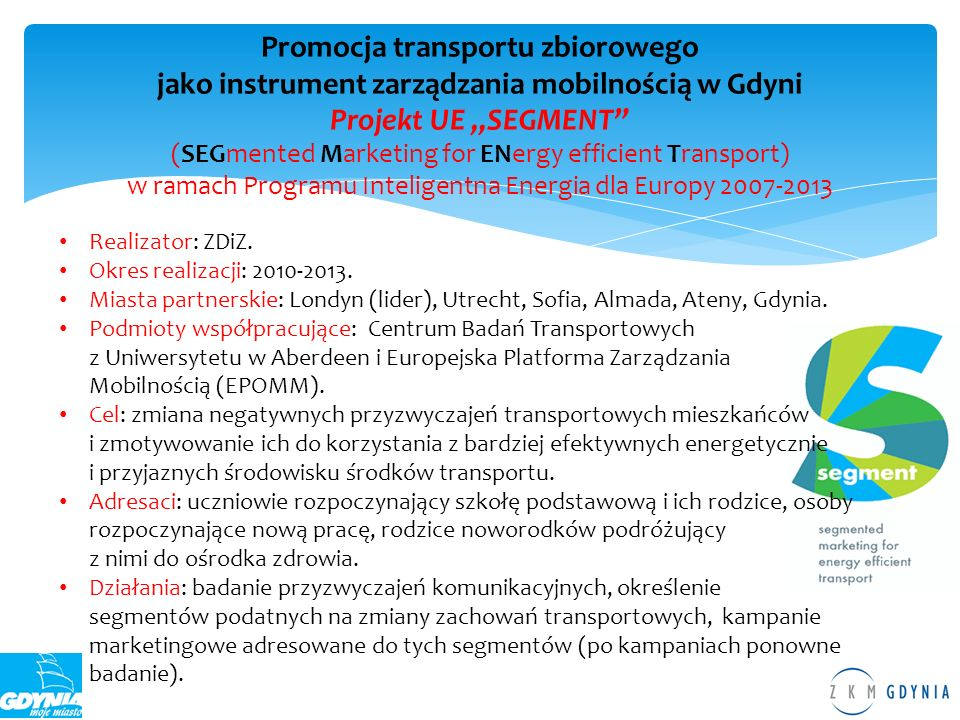 "Promocja transportu zbiorowego jako instrument zarządzania mobilnością w Gdyni Projekt UE ""SEGMENT (SEGmented Marketing for ENergy efficient Transport) w ramach Programu Inteligentna Energia dla Europy 2007-2013"