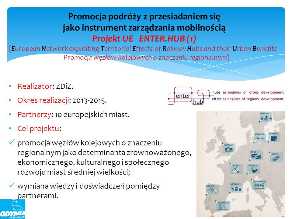 Promocja podróży z przesiadaniem się jako instrument zarządzania mobilnością Projekt UE ENTER.HUB (1) (European Network exploiting Territorial Effects of Railway Hubs and their Urban Benefits - Promocja węzłów kolejowych o znaczeniu regionalnym)