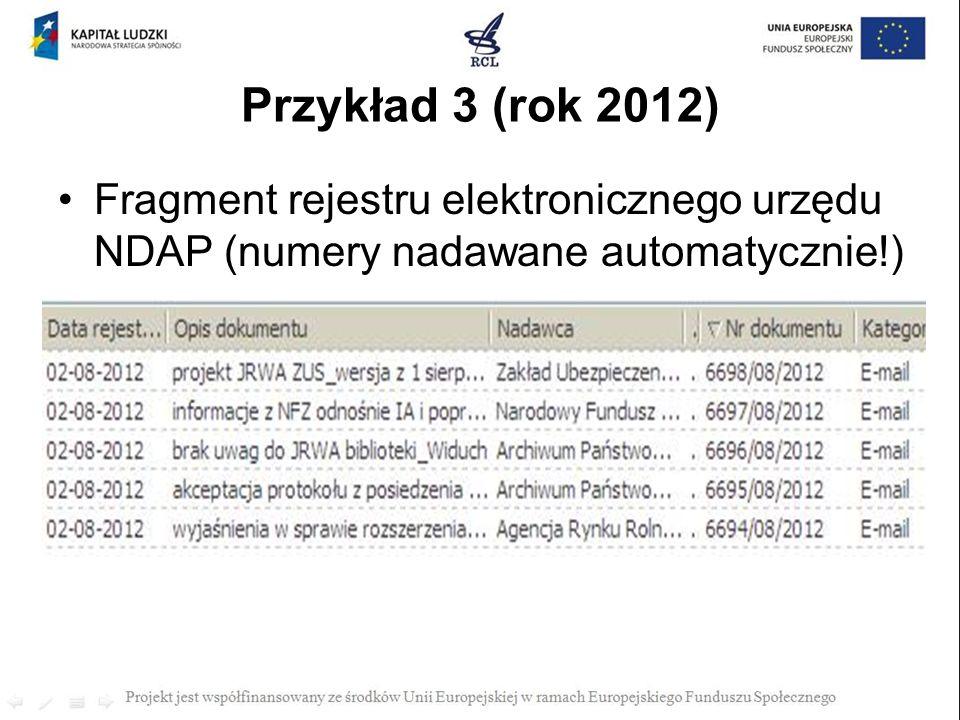 Przykład 3 (rok 2012) Fragment rejestru elektronicznego urzędu NDAP (numery nadawane automatycznie!)