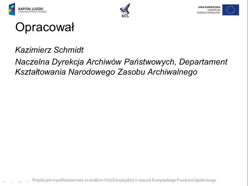 Opracował Kazimierz Schmidt Naczelna Dyrekcja Archiwów Państwowych, Departament Kształtowania Narodowego Zasobu Archiwalnego