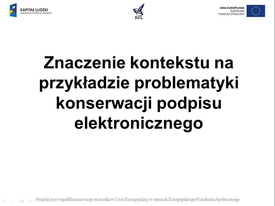 Znaczenie kontekstu na przykładzie problematyki konserwacji podpisu elektronicznego