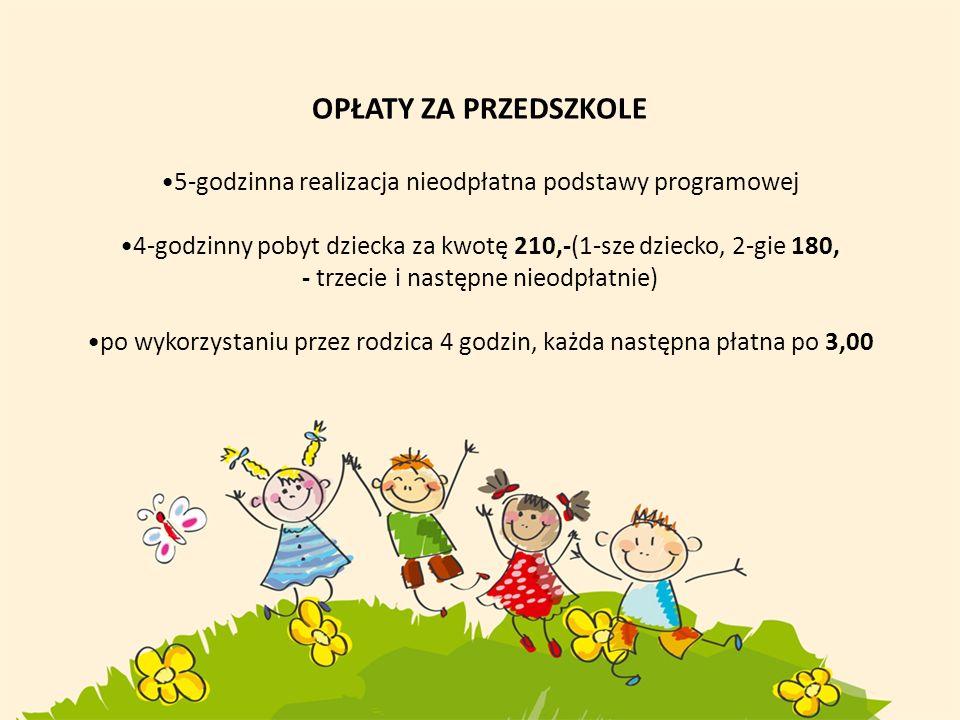 OPŁATY ZA PRZEDSZKOLE 5-godzinna realizacja nieodpłatna podstawy programowej. 4-godzinny pobyt dziecka za kwotę 210,-(1-sze dziecko, 2-gie 180,