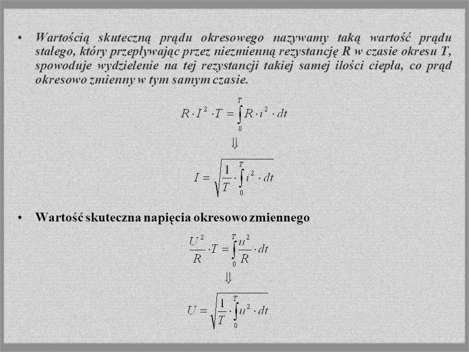Wartością skuteczną prądu okresowego nazywamy taką wartość prądu stałego, który przepływając przez niezmienną rezystancję R w czasie okresu T, spowoduje wydzielenie na tej rezystancji takiej samej ilości ciepła, co prąd okresowo zmienny w tym samym czasie.