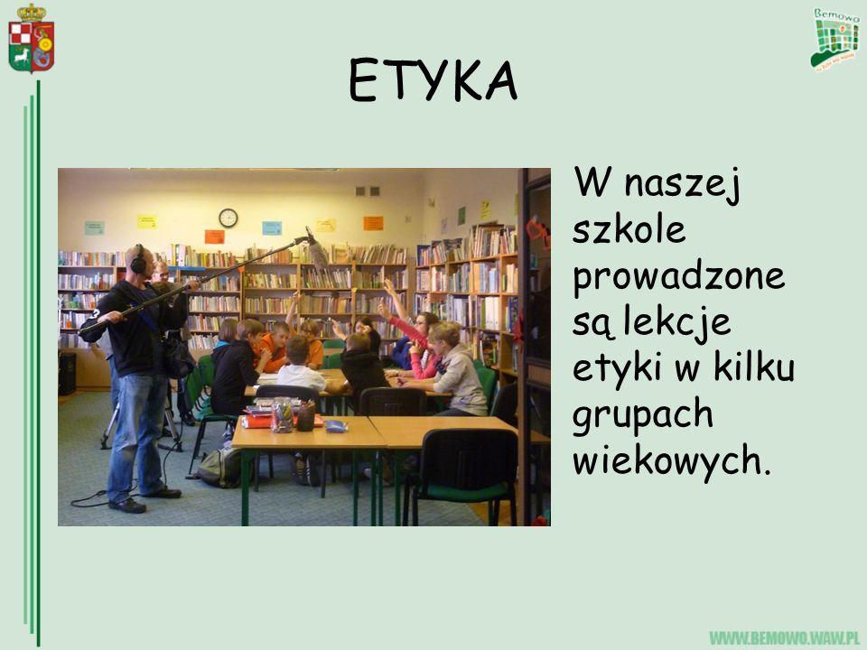 ETYKA W naszej szkole prowadzone są lekcje etyki w kilku grupach wiekowych.