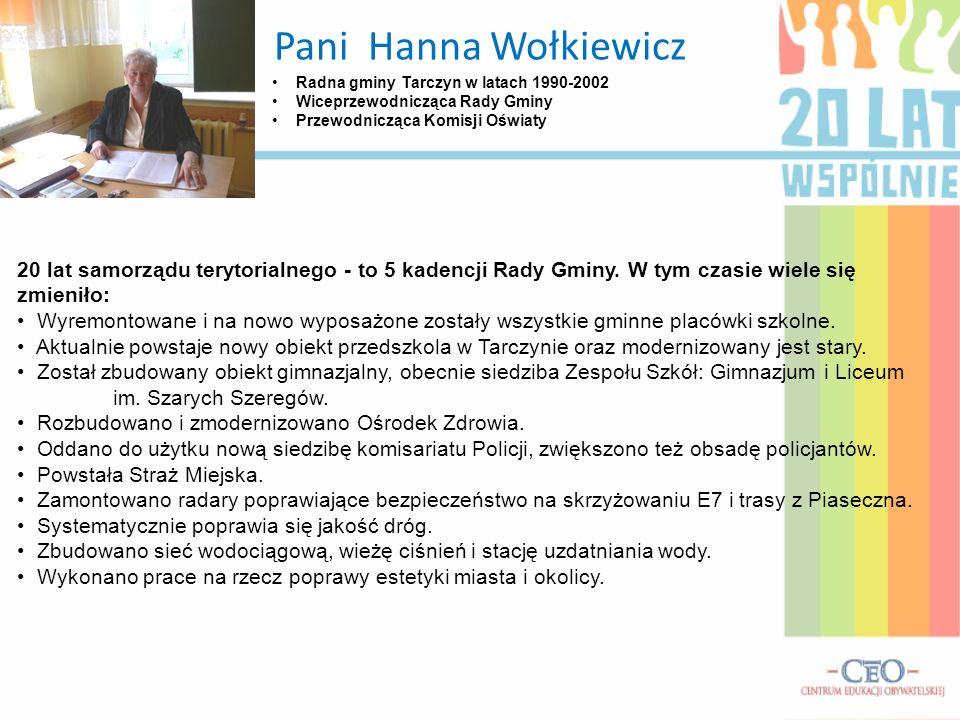 Pani Hanna Wołkiewicz Radna gminy Tarczyn w latach 1990-2002. Wiceprzewodnicząca Rady Gminy. Przewodnicząca Komisji Oświaty.