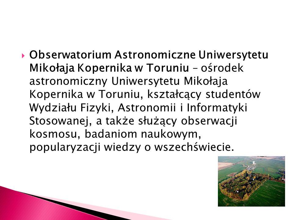 Obserwatorium Astronomiczne Uniwersytetu Mikołaja Kopernika w Toruniu – ośrodek astronomiczny Uniwersytetu Mikołaja Kopernika w Toruniu, kształcący studentów Wydziału Fizyki, Astronomii i Informatyki Stosowanej, a także służący obserwacji kosmosu, badaniom naukowym, popularyzacji wiedzy o wszechświecie.