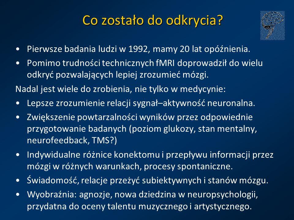 Co zostało do odkrycia Pierwsze badania ludzi w 1992, mamy 20 lat opóźnienia.