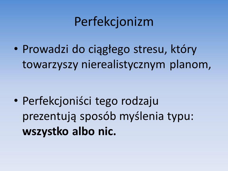 Perfekcjonizm Prowadzi do ciągłego stresu, który towarzyszy nierealistycznym planom,