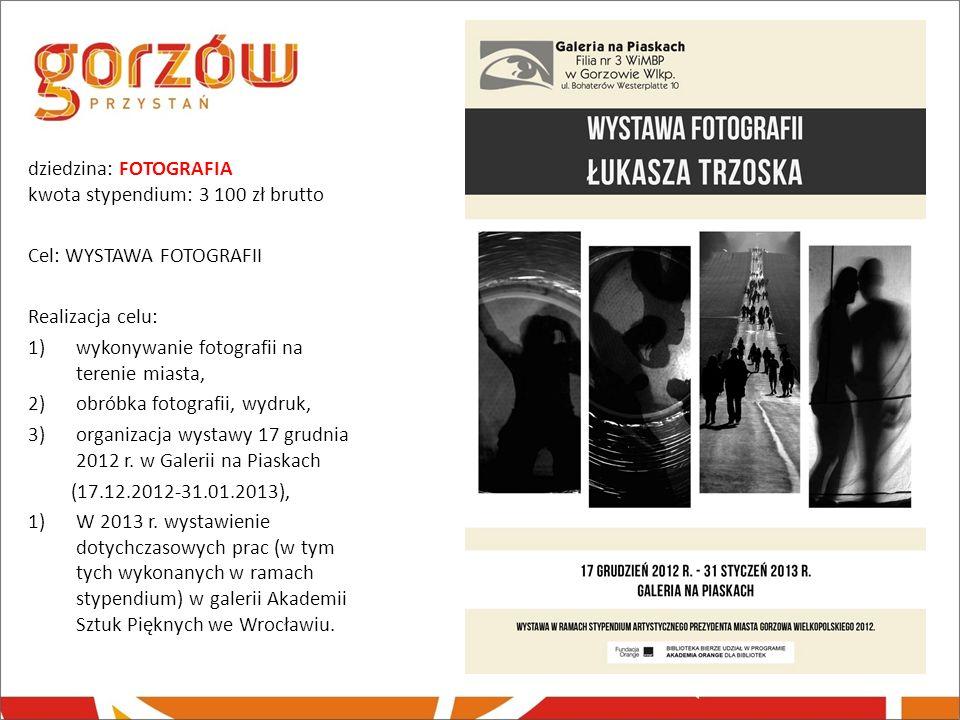 dziedzina: FOTOGRAFIA kwota stypendium: 3 100 zł brutto