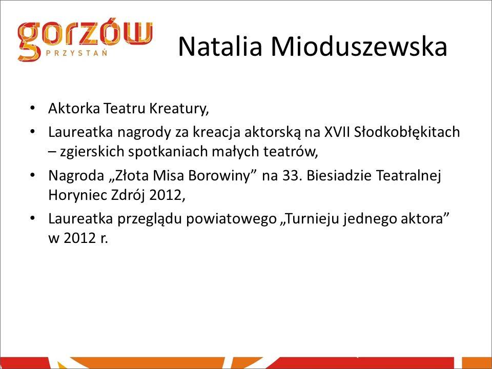 Natalia Mioduszewska Aktorka Teatru Kreatury, Laureatka nagrody za kreacja aktorską na XVII Słodkobłękitach – zgierskich spotkaniach małych teatrów,