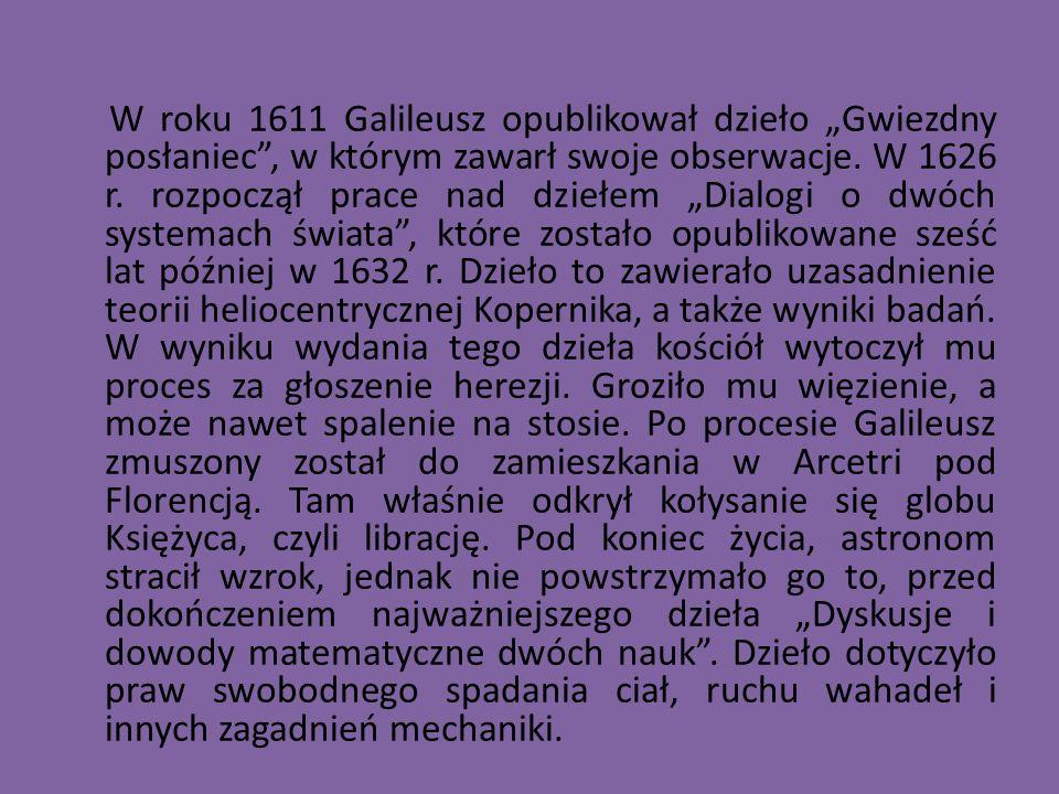 """W roku 1611 Galileusz opublikował dzieło """"Gwiezdny posłaniec , w którym zawarł swoje obserwacje."""