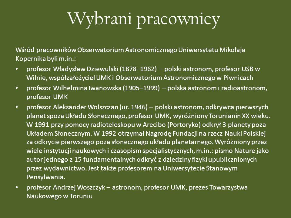 Wybrani pracownicy Wśród pracowników Obserwatorium Astronomicznego Uniwersytetu Mikołaja Kopernika byli m.in.: