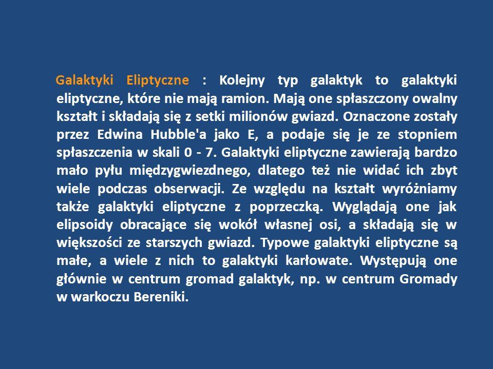 Galaktyki Eliptyczne : Kolejny typ galaktyk to galaktyki eliptyczne, które nie mają ramion.