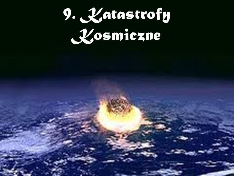 9. Katastrofy Kosmiczne