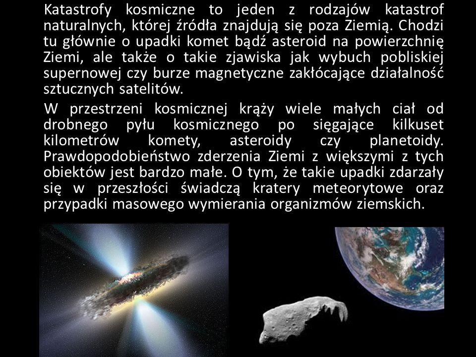 Katastrofy kosmiczne to jeden z rodzajów katastrof naturalnych, której źródła znajdują się poza Ziemią.