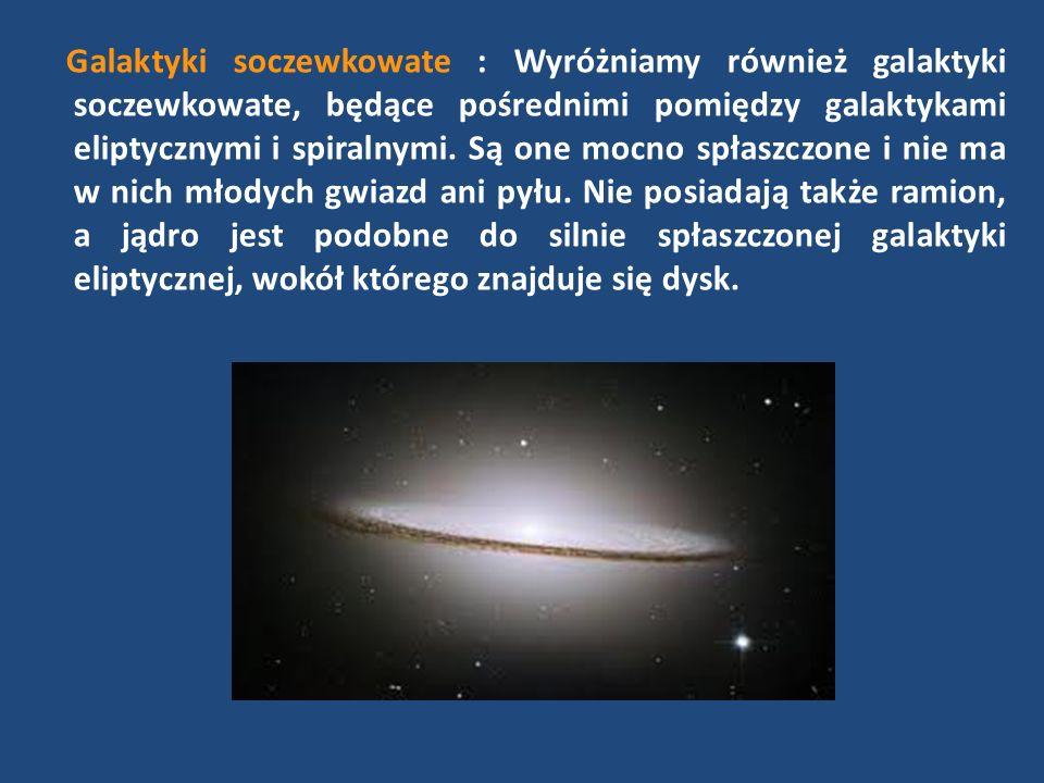 Galaktyki soczewkowate : Wyróżniamy również galaktyki soczewkowate, będące pośrednimi pomiędzy galaktykami eliptycznymi i spiralnymi.