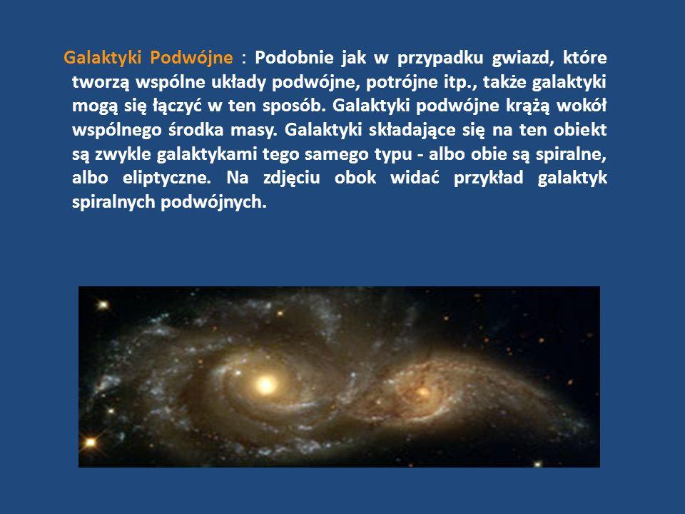 Galaktyki Podwójne : Podobnie jak w przypadku gwiazd, które tworzą wspólne układy podwójne, potrójne itp., także galaktyki mogą się łączyć w ten sposób.