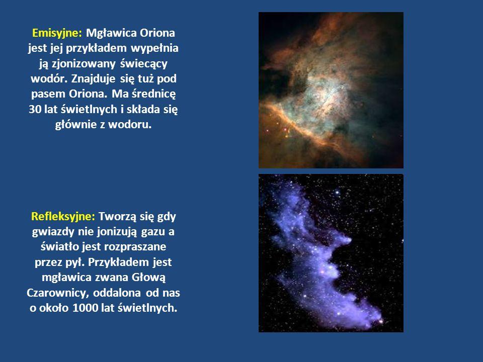 Emisyjne: Mgławica Oriona jest jej przykładem wypełnia ją zjonizowany świecący wodór. Znajduje się tuż pod pasem Oriona. Ma średnicę 30 lat świetlnych i składa się głównie z wodoru.