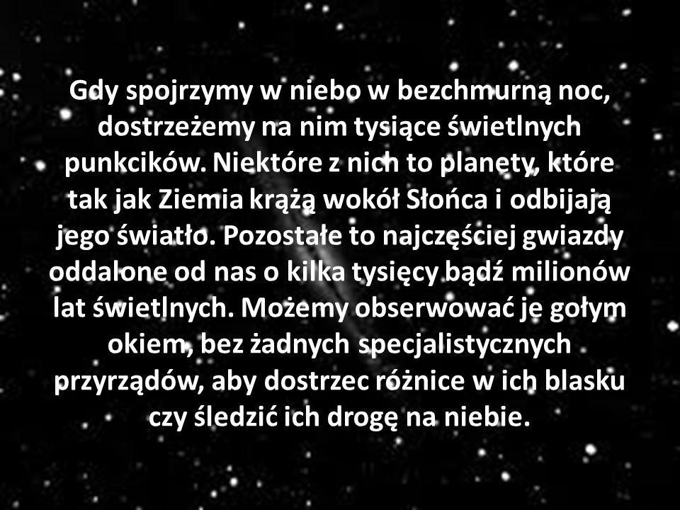 Gdy spojrzymy w niebo w bezchmurną noc, dostrzeżemy na nim tysiące świetlnych punkcików.