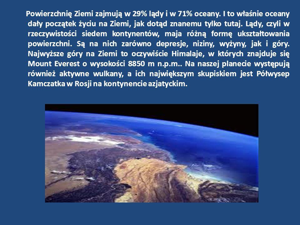 Powierzchnię Ziemi zajmują w 29% lądy i w 71% oceany