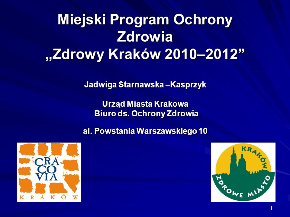 """Miejski Program Ochrony Zdrowia """"Zdrowy Kraków 2010–2012 Jadwiga Starnawska –Kasprzyk Urząd Miasta Krakowa Biuro ds."""