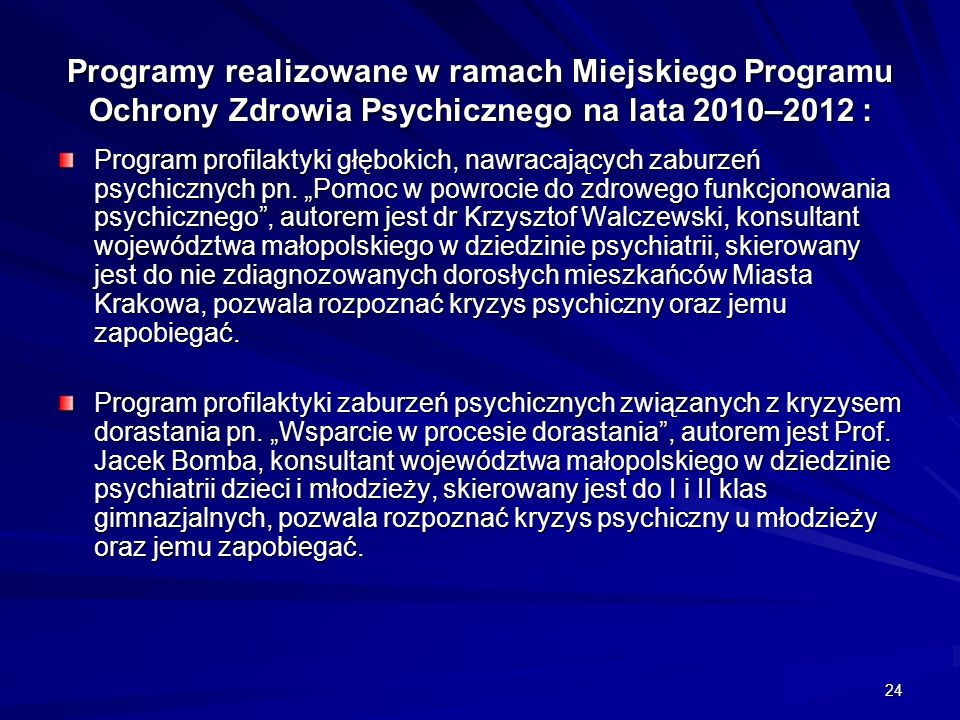 Programy realizowane w ramach Miejskiego Programu Ochrony Zdrowia Psychicznego na lata 2010–2012 :