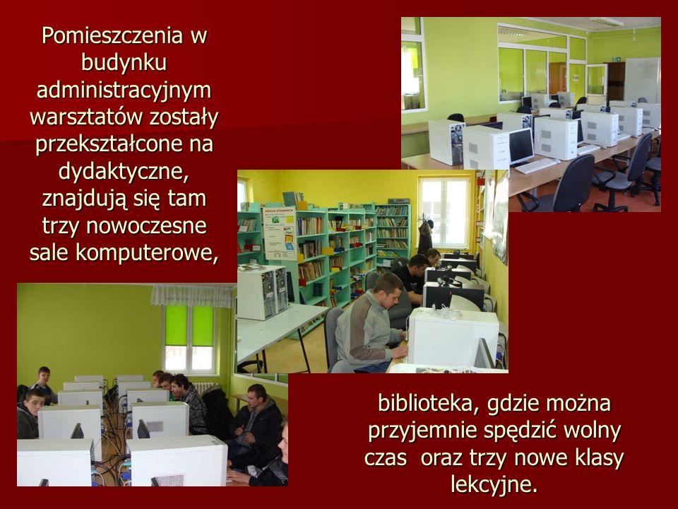 Pomieszczenia w budynku administracyjnym warsztatów zostały przekształcone na dydaktyczne, znajdują się tam trzy nowoczesne sale komputerowe,