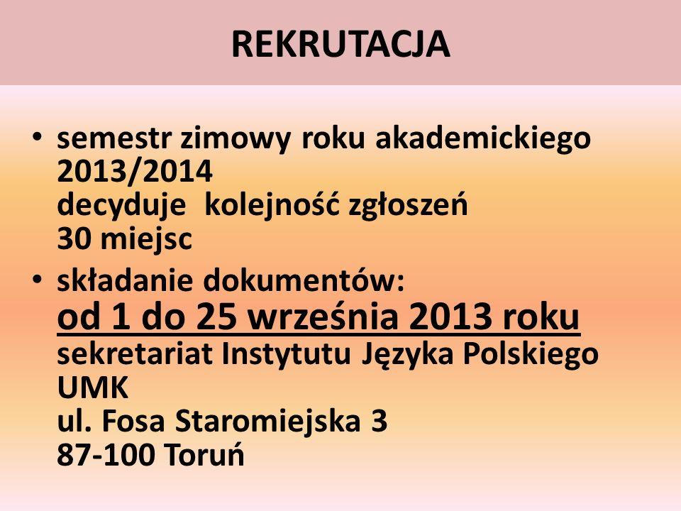 REKRUTACJA semestr zimowy roku akademickiego 2013/2014 decyduje kolejność zgłoszeń 30 miejsc.