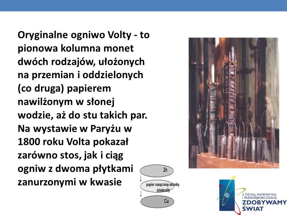 Oryginalne ogniwo Volty - to pionowa kolumna monet dwóch rodzajów, ułożonych na przemian i oddzielonych (co druga) papierem nawilżonym w słonej wodzie, aż do stu takich par.
