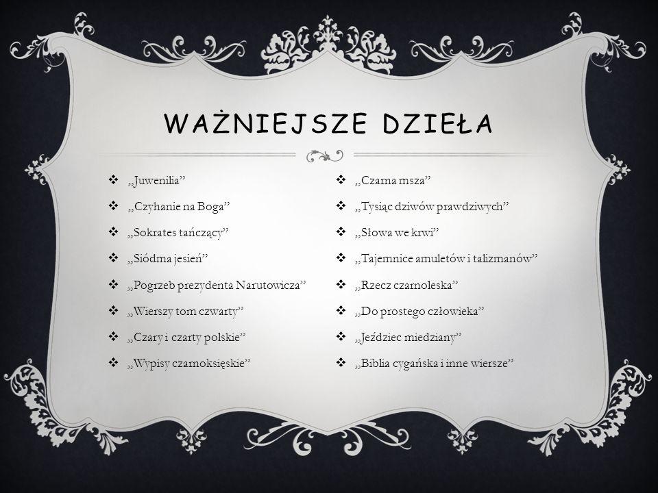 """ważniejsze dzieła """"Juwenilia """"Czarna msza """"Czyhanie na Boga"""