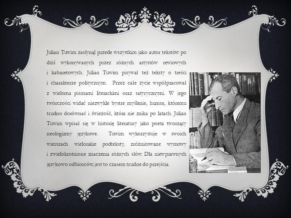 Julian Tuwim zasłynął przede wszystkim jako autor tekstów po dziś wykonywanych przez różnych artystów rewiowych i kabaretowych.