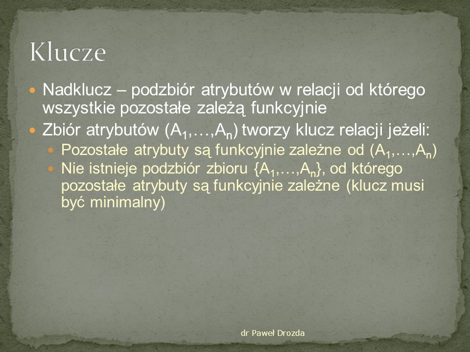 KluczeNadklucz – podzbiór atrybutów w relacji od którego wszystkie pozostałe zależą funkcyjnie.