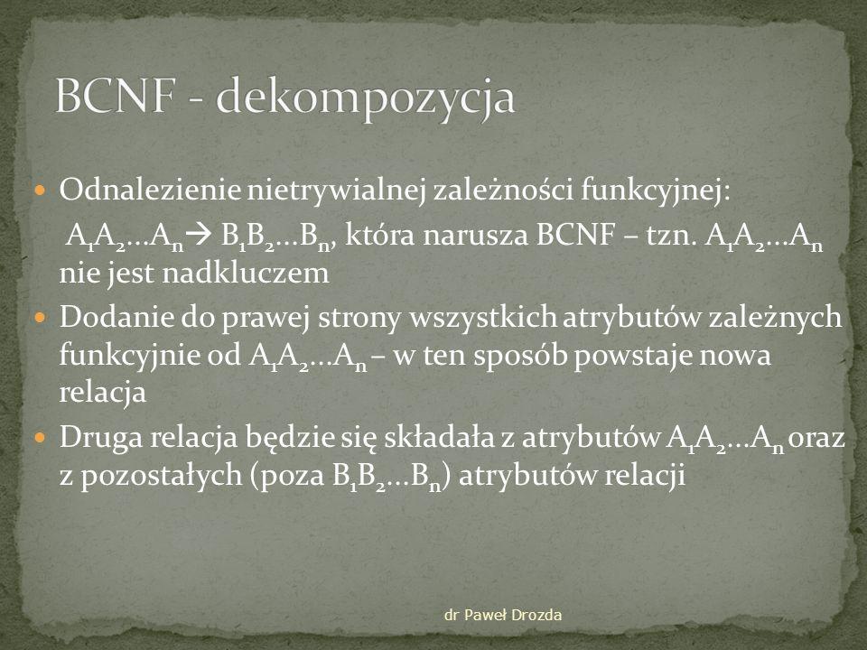 BCNF - dekompozycja Odnalezienie nietrywialnej zależności funkcyjnej: