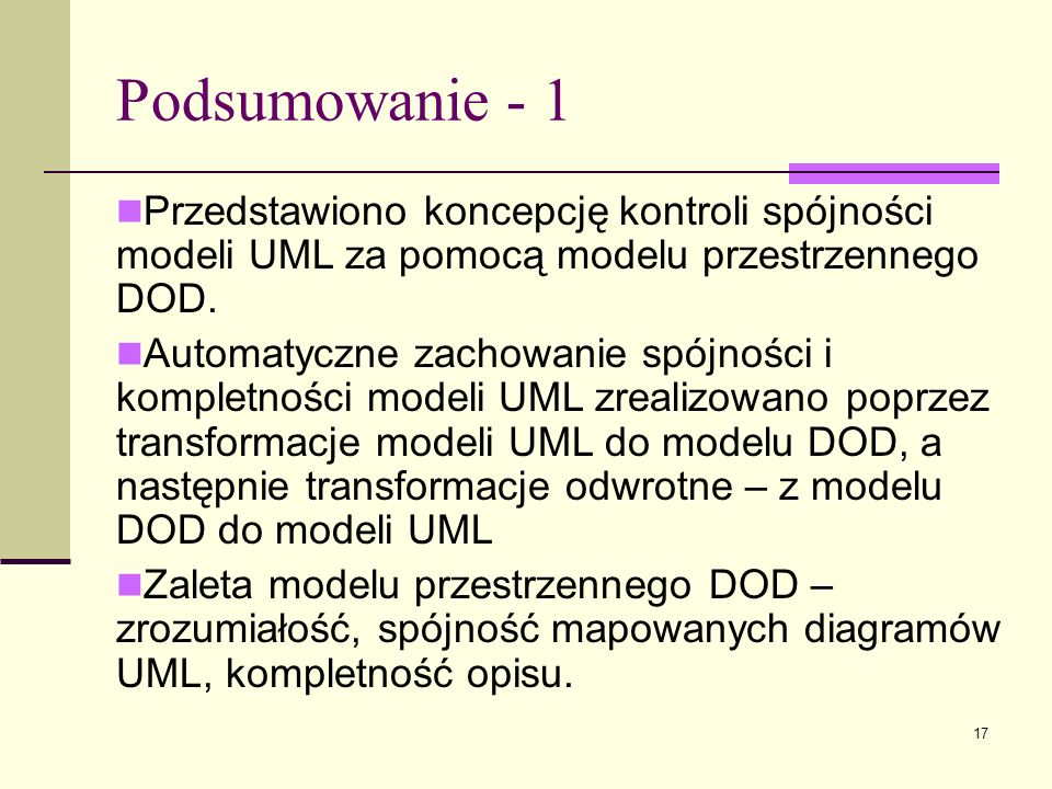 Podsumowanie - 1 Przedstawiono koncepcję kontroli spójności modeli UML za pomocą modelu przestrzennego DOD.