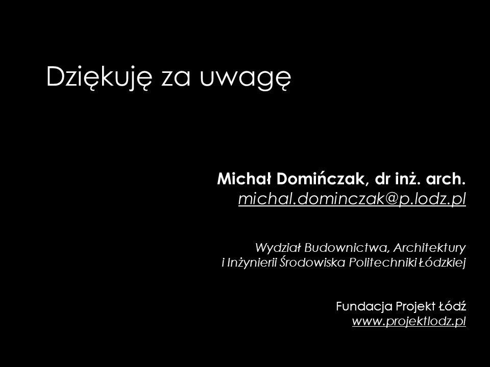 Dziękuję za uwagę Michał Domińczak, dr inż. arch.