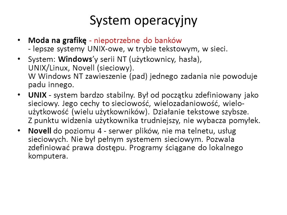 System operacyjny Moda na grafikę - niepotrzebne do banków - lepsze systemy UNIX-owe, w trybie tekstowym, w sieci.
