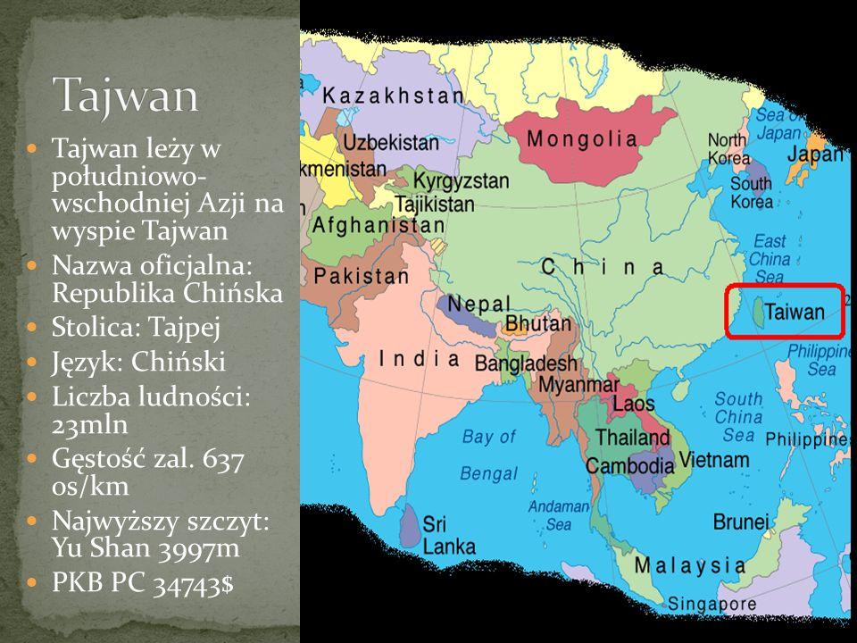 Tajwan Tajwan leży w południowo- wschodniej Azji na wyspie Tajwan