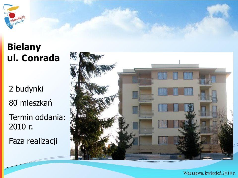 Bielany ul. Conrada 2 budynki 80 mieszkań Termin oddania: 2010 r.